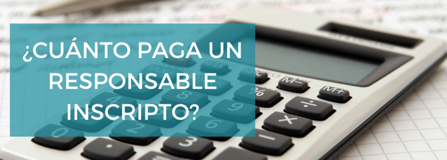 ¿Cuánto paga un responsable inscripto?