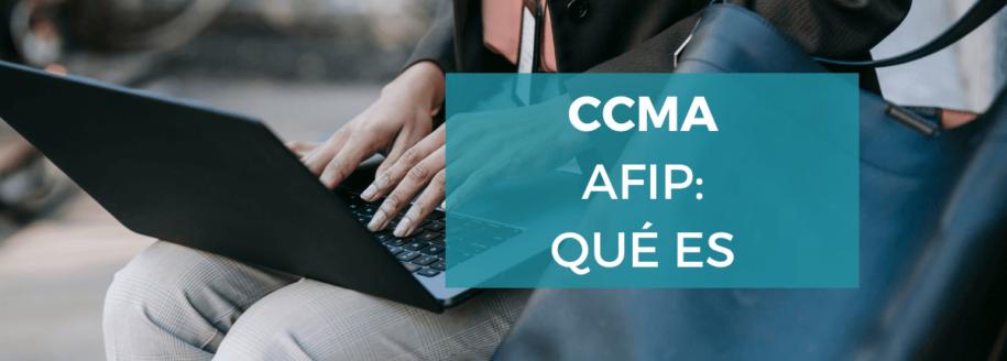 Qué es y cómo acceder a CCMA AFIP