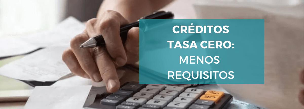 créditos-tasa-cero-flexibilizan-requisitos